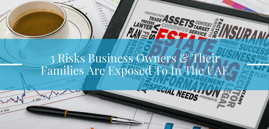 3 Risks Business Owners & their Families are exposed to in the UAE