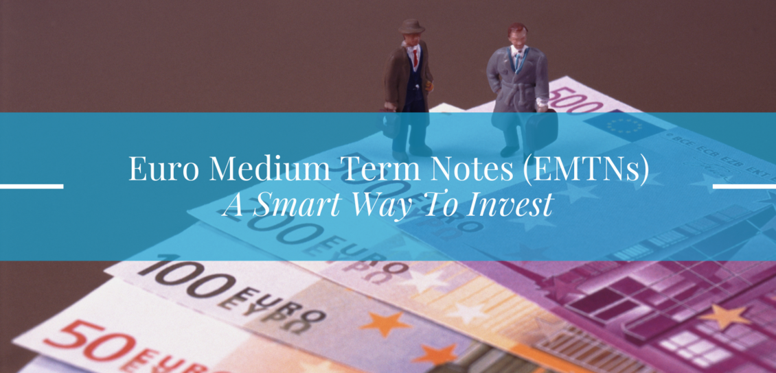 Euro Medium Term Notes EMTNs A Smart Way To Invest