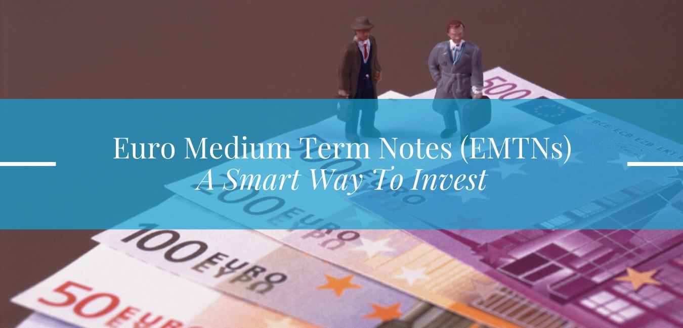 Euro Medium Term Notes EMTNs A Smart Way To Invest