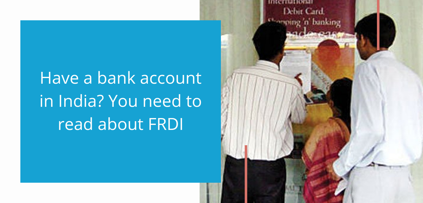 Have a bank account in India? You need to read about FRDI