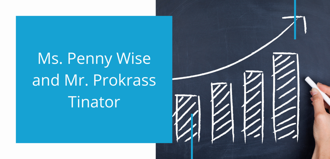 Ms. Penny Wise and Mr. Prokrass Tinator