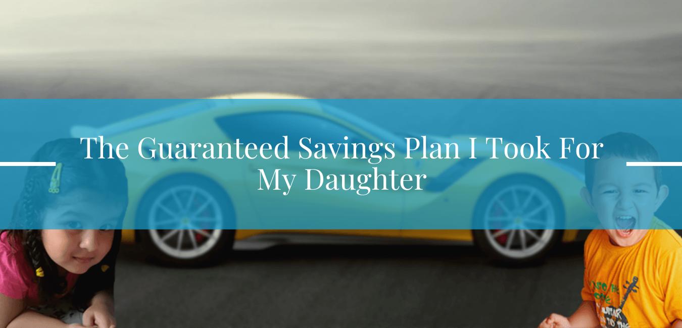 The Guaranteed Savings Plan I Took For My Daughter