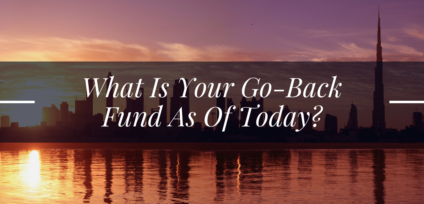 What Is Your Go-Back Fund As Of Today?