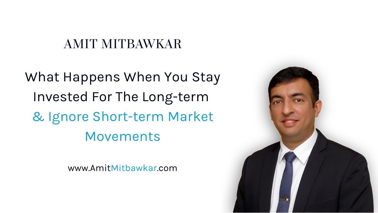 What happens when you stay invested for the long term ignore short-term market movements