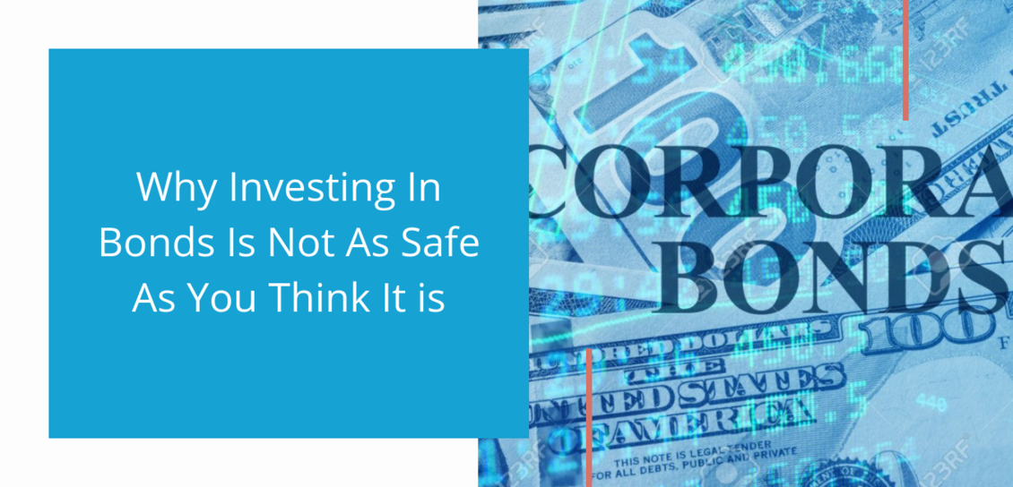 Why Investing In Bonds Is Not As Safe As You Think It is
