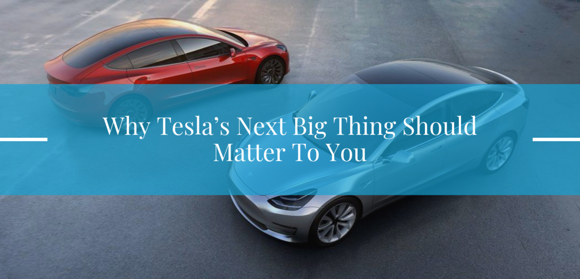 Why Tesla's Next Big Thing Should Matter To You